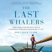 The Last Whalers by  Doug Bock Clark audiobook