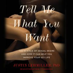 Tell Me What You Want by Justin J. Lehmiller audiobook