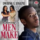 Choices Men Make by Dwayne S. Joseph