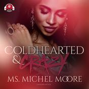 Coldhearted & Crazy by  Ms. Michel Moore audiobook