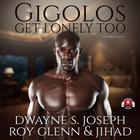 Gigolos Get Lonely Too by Dwayne S. Joseph, Roy Glenn, Jihad