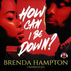 How Can I Be Down? by Brenda Hampton