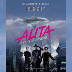 Alita: Battle Angel—Iron City by Pat Cadigan audiobook