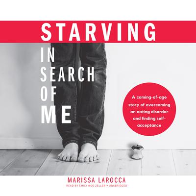 Starving in Search of Me by Marissa LaRocca audiobook