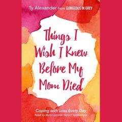 Things I Wish I Knew before My Mom Died by Ty Alexander audiobook