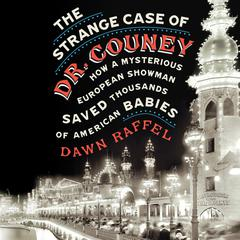 The Strange Case of Dr. Couney by Dawn Raffel audiobook