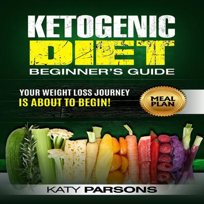 Ketogenic Diet Beginner's Guide by Katy Parsons audiobook