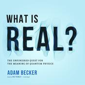 What Is Real? by  Adam Becker audiobook