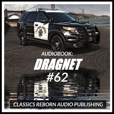 Audio Book: Dragnet #62 by Classics Reborn Audio Publishing audiobook