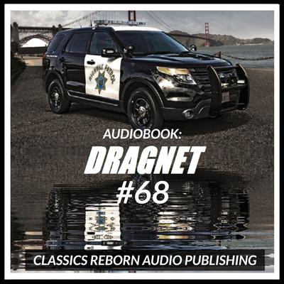 Audio Book: Dragnet #68 by Classics Reborn Audio Publishing audiobook