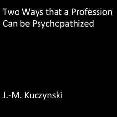 Two Ways that a Profession Can be Psychopathized