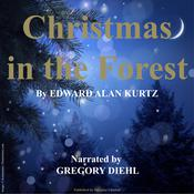Christmas in the Forest by  Edward Alan Kurtz audiobook