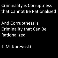 Criminality is Corruptness that Cannot be Rationalized: And Corruptness is Criminality that Can be Rationalized