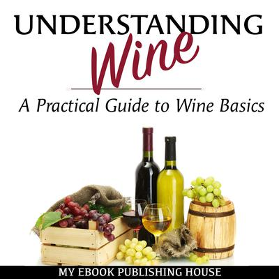 Understanding Wine by My Ebook Publishing House audiobook