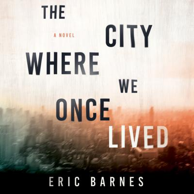 The City Where We Once Lived by Eric Barnes audiobook