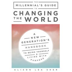 The Millennial's Guide to Changing the World by Alison Lea Sher audiobook
