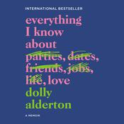 Everything I Know About Love by  Dolly Alderton audiobook