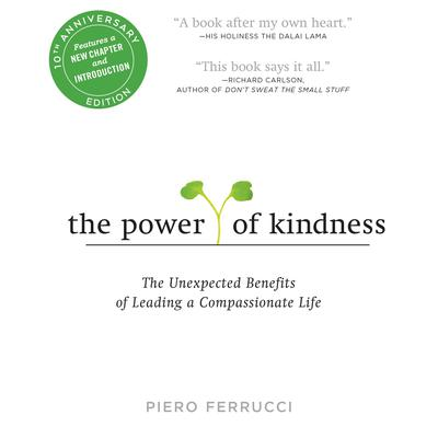 The Power of Kindness 10th Anniversary Edition by Piero Ferrucci audiobook