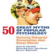 50 Great Myths of Popular Psychology  by  Scott O. Lilienfeld audiobook