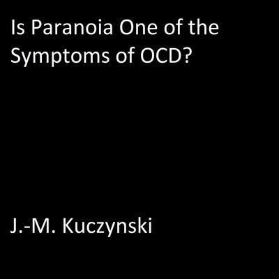 Is paranoia one of the symptoms of OCD? by J.-M. Kuczynski audiobook