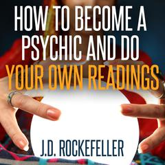 How to Become a Psychic and Do Your Own Readings by J.D. Rockefeller audiobook