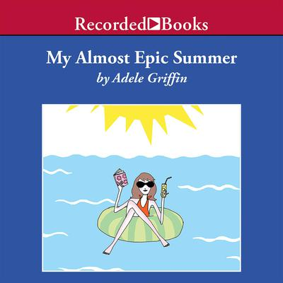 My Almost Epic Summer by Adele Griffin audiobook