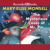 The Mysterious Cases of Mr. Pin by  Mary Elise Monsell audiobook