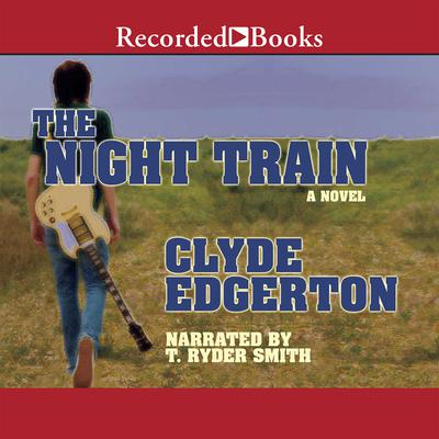The Night Train by Clyde Edgerton audiobook