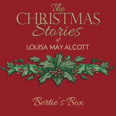 Bertie's Box by Louisa May Alcott audiobook
