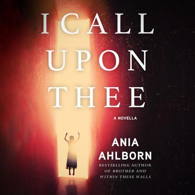 I Call Upon Thee by Ania Ahlborn audiobook