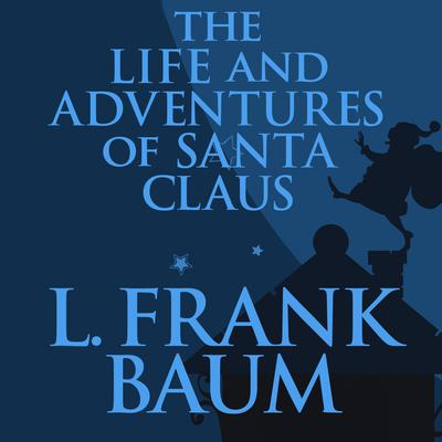 The Life and Adventures of Santa Claus by L. Frank Baum audiobook