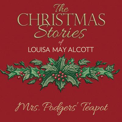 Mrs. Podgers' Teapot by Louisa May Alcott audiobook
