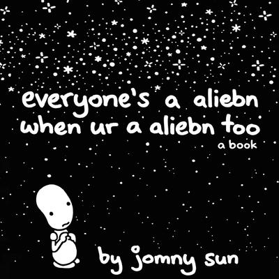 Everyone's a Aliebn When Ur a Aliebn Too by Jomny Sun audiobook
