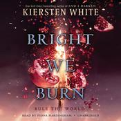 Bright We Burn by  Kiersten White audiobook