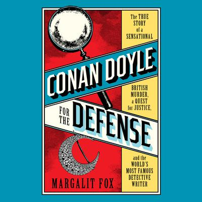Conan Doyle for the Defense by Margalit Fox audiobook