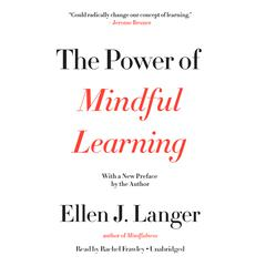 The Power of Mindful Learning by Ellen J. Langer audiobook