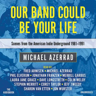 Our Band Could Be Your Life by Michael Azerrad audiobook
