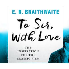 To Sir, With Love by E.R. Braithwaite audiobook