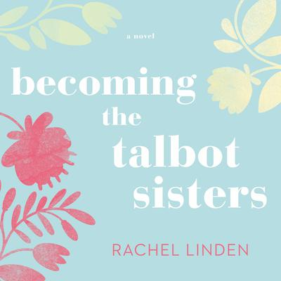 Becoming the Talbot Sisters by Rachel Linden audiobook