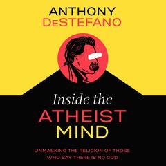 Inside the Atheist Mind by Anthony DeStefano audiobook