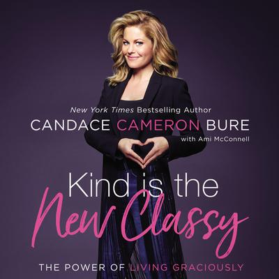 Kind Is the New Classy by Candace Cameron Bure audiobook
