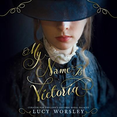 My Name is Victoria by Lucy Worsley audiobook