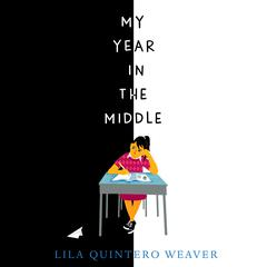 My Year in the Middle by Lila Quintero Weaver audiobook