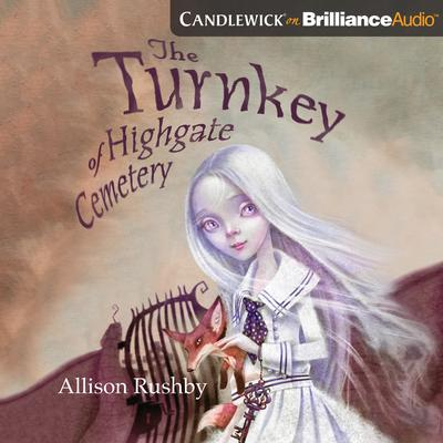 The Turnkey of Highgate Cemetery by Allison Rushby audiobook