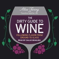 The Dirty Guide to Wine by Alice Feiring audiobook