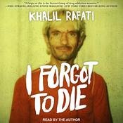 I Forgot to Die by  Khalil Rafati audiobook