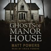 Ghosts of Manor House by  Matt Powers audiobook