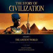 The Story of Civilization Volume 1: The Ancient World by  Phillip Campbell audiobook