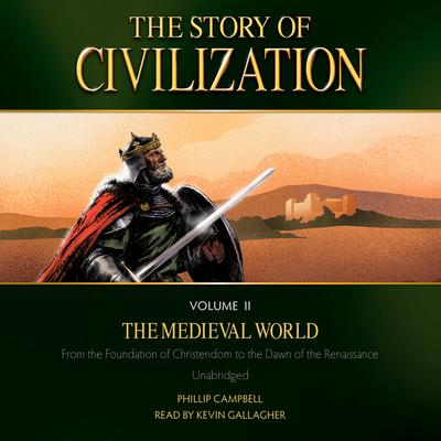 The Story of Civilization Volume 2: The Medieval World by Phillip Campbell audiobook