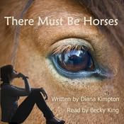 There Must Be Horses by  Diana Kimpton audiobook